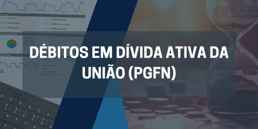 DÉBITOS EM DÍVIDA ATIVA DA UNIÃO (PGFN)