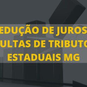 REDUÇÃO DE JUROS E MULTAS DE TRIBUTOS ESTADUAIS MG