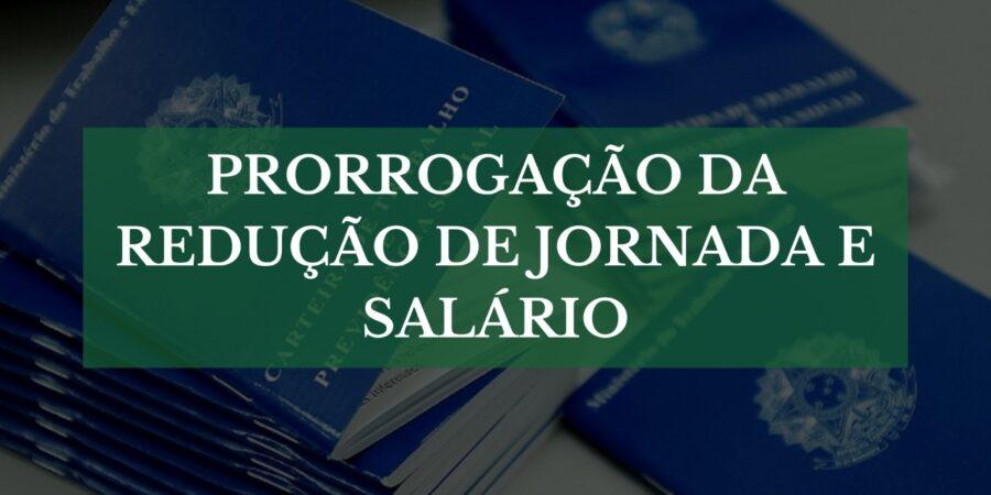 PRORROGAÇÃO DA REDUÇÃO DE JORNADA E SALÁRIO