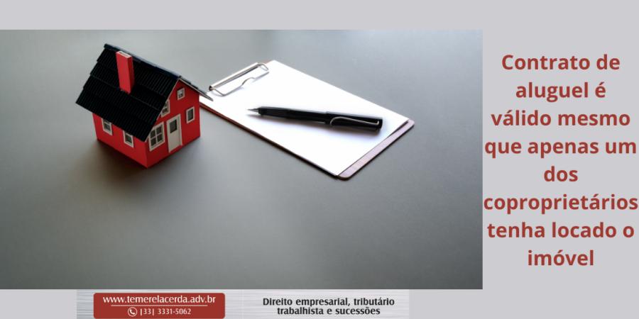 Contrato de aluguel é válido mesmo que apenas um dos coproprietários tenha locado o imóvel